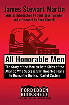 All Honorable Men  The Story of the Men on Both Sides of the Atlantic Who Successfully Thwarted Plans to Dismantle the Nazi Cartel System  Forbidden Bookshelf Book 21