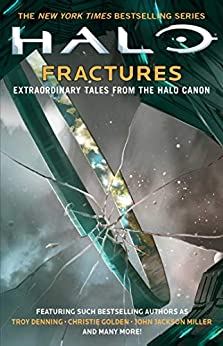 Halo: Fractures: Extraordinary Tales from the Halo Canon by [Troy Denning, Christie Golden, John Jackson Miller, Tobias S. Buckell, Joseph Staten, Matt Forbeck, James Swallow, Frank O'Connor, Brian Reed, Morgan Lockhart, Kelly Gay, Kevin Grace]