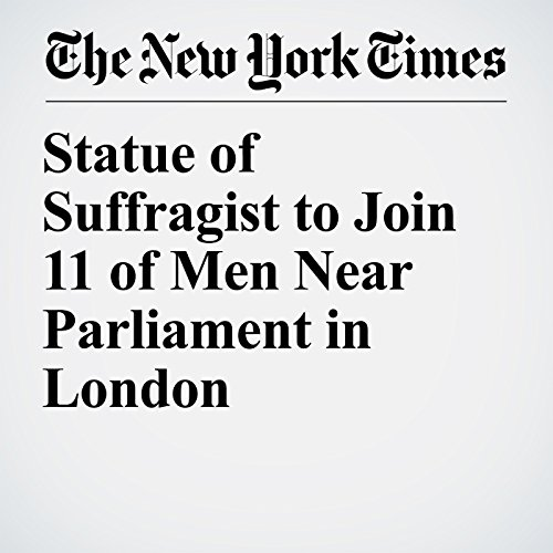Statue of Suffragist to Join 11 of Men Near Parliament in London copertina