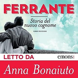 Storia del nuovo cognome     L'amica geniale 2              Di:                                                                                                                                 Elena Ferrante                               Letto da:                                                                                                                                 Anna Bonaiuto                      Durata:  17 ore     987 recensioni     Totali 4,7