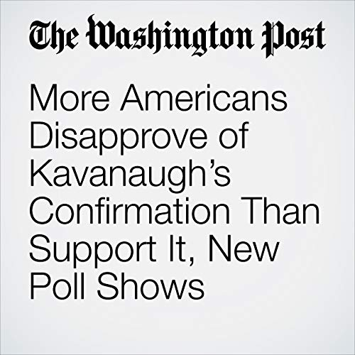 More Americans Disapprove of Kavanaugh's Confirmation Than Support It, New Poll Shows copertina