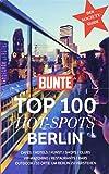 BUNTE Top 100 Hot-Spots Berlin: Reiseführer mit 100 Empfehlungen in 10 Kategorien plus spannenden Geheimtipps der Stars (BUNTE TOP 100 / Berlin)