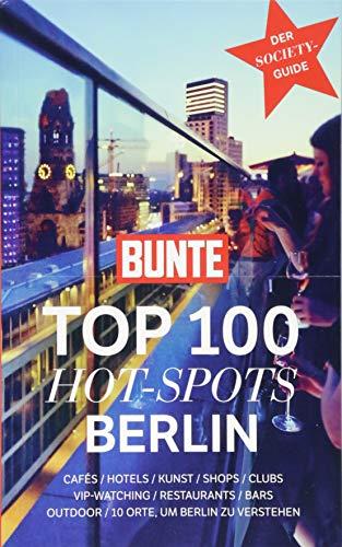 BUNTE Top 100 Hot-Spots Berlin: Reiseführer mit 100 Empfehlungen in 10 Kategorien plus spannenden Geheimtipps der Stars