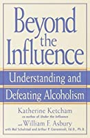 Beyond the Influence: Understanding and Defeating Alcoholism by Katherine Ketcham William F. Asbury Mel Schulstad Arthur P. Ciaramicoli(2000-04-04)