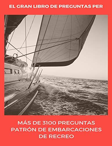 El Gran Libro de Preguntas PER (+3100 preguntas): Preguntas Patrón de Embarcaciones de Recreo