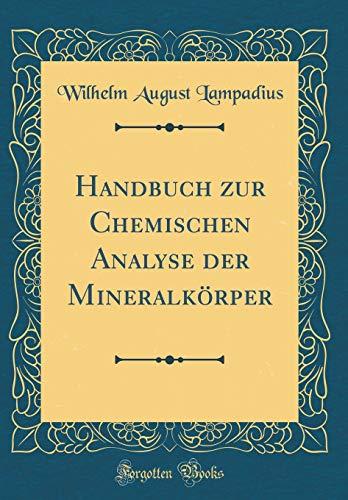 Handbuch zur Chemischen Analyse der Mineralkörper (Classic Reprint)
