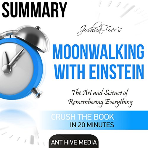 Summary of Joshua Foer's Moonwalking with Einstein: The Art and Science of Remembering Everything                   By:                                                                                                                                 Ant Hive Media                               Narrated by:                                                                                                                                 David N. Baker                      Length: 20 mins     2 ratings     Overall 4.0