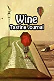 Wine Tasting Journal: Taste Log Review Notebook for Wine Lovers Diary with Tracker and Story Page | Taster Road Cover