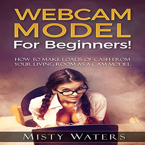 Webcam Model for Beginners! audiobook cover art