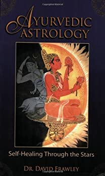 Ayurvedic Astrology: Self-Healing Through the Stars by [Dr. David Frawley]