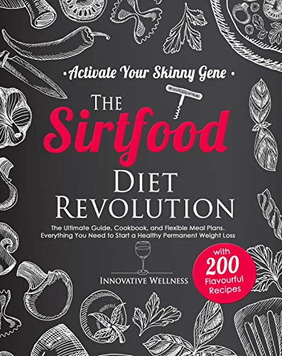 The Sirtfood Diet Revolution • Activate Your Skinny Gene: Ultimate Guide, Cookbook, and Flexible Meal Plans. Everything You Need to Start a Healthy Permanent Weight Loss with 200 Flavourful Recipes