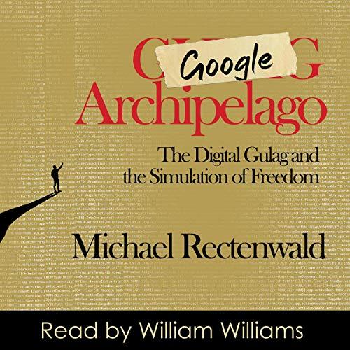 Google Archipelago: The Digital Gulag and the Simulation of Freedom audiobook cover art