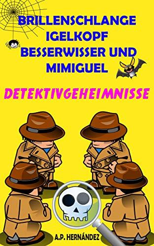 Brillenschlange, Igelkopf, Besserwisser und Mimiguel: Detektivgeheimnisse