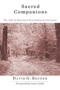 Sacred Companions: The Gift of Spiritual Friendship Direction by [David G. Benner, Larry Crabb]
