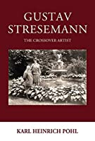 Gustav Stresemann: The Crossover Artist (Studies in German History (23))