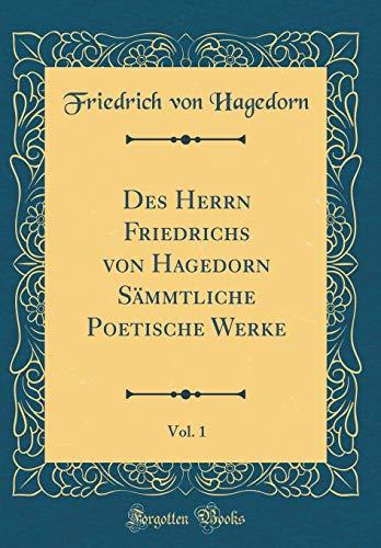 Des Herrn Friedrichs von Hagedorn Sämmtliche Poetische Werke, Vol. 1 (Classic Reprint)