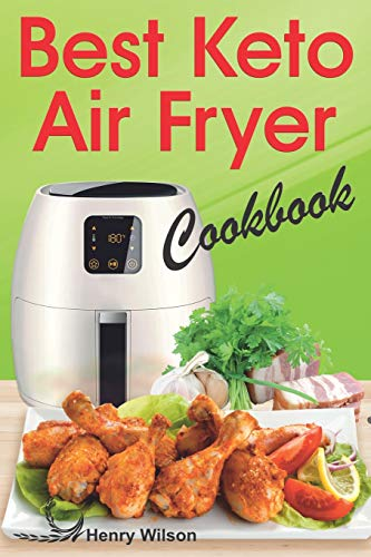 Best Keto Air Fryer Cookbook: Healthy Ketogenic Diet for Your Air Fryer. Air Fryer Diet Recipes Made Simple. (Low Carb Air Fryer Cookbook, Low Carb Air Fryer Recipes)