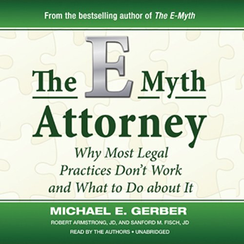 The E-Myth Attorney     Why Most Legal Practices Don't Work and What to Do about It              Auteur(s):                                                                                                                                 Michael E. Gerber,                                                                                        Robert Armstrong JD,                                                                                        Sanford M. Fisch JD                               Narrateur(s):                                                                                                                                 Michael E. Gerber,                                                                                        Robert Armstrong JD,                                                                                        Sanford M. Fisch JD                      Durée: 6 h et 34 min     1 évaluation     Au global 4,0