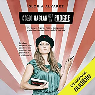 Cómo hablar con un progre [How to Talk to a Liberal]                   By:                                                                                                                                 Gloria Álvarez Cross                               Narrated by:                                                                                                                                 Jackie Junguito                      Length: 6 hrs and 35 mins     15 ratings     Overall 4.1