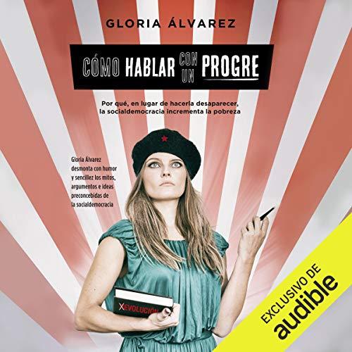 Cómo hablar con un progre (Narración en Castellano) Audiobook By Gloria Álvarez Cross cover art