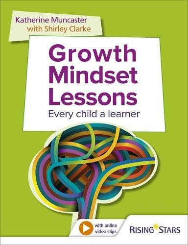 Growth Mindset Lessons: Every Child a Learner by Shirley Clarke and Katherine Muncaster