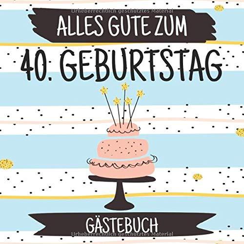 Alles Gute Zum 40. Geburtstag Gästebuch: Lustiges Gästebuch Album - 40 Jahre Geschenkidee Zum...