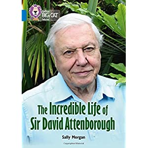 The Incredible Life of Sir David Attenborough: Band 16/Sapphire (Collins Big Cat)