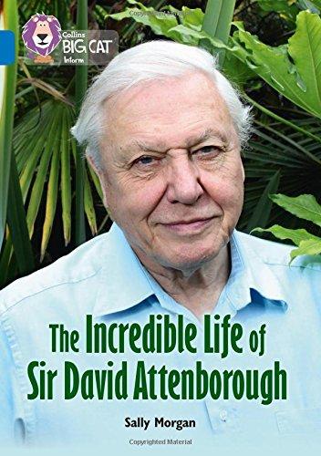 The Incredible Life of Sir David Attenborough: Band 16/Sapphire (Collins Big Cat)