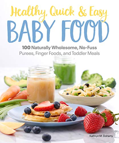 Compare Textbook Prices for Healthy, Quick & Easy Baby Food: 100 Naturally Wholesome, No-Fuss Purees, Finger Foods and Toddler Meals  ISBN 9781465493408 by Doherty, Kathryn
