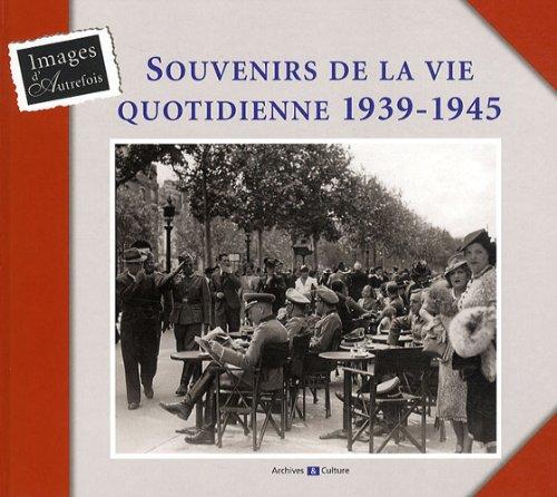 Souvenirs de la vie quotidienne 1939-1945