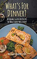 What's For Dinner?: Affordable Gluten-Free Recipes the Whole Family Will Enjoy!