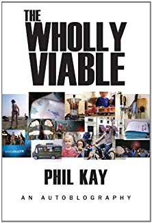 The Wholly Viable - Phil Kay: An Autoblography