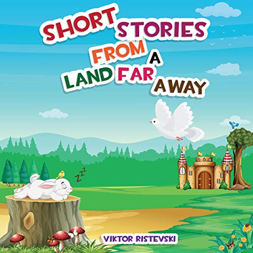 Short Stories from a Land Far Away: A Collection of Short Stories for Children of All Ages with Moral Lessons audiobook cover art