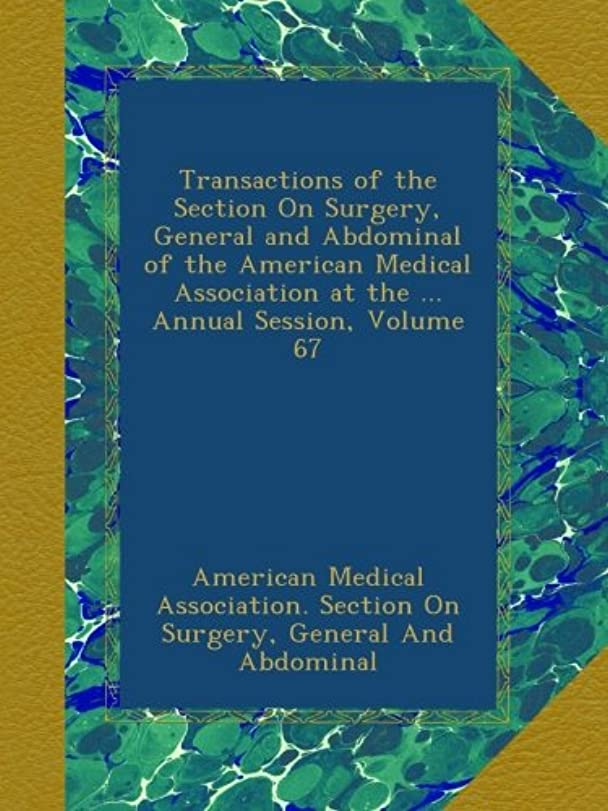 テクトニック想定する農民Transactions of the Section On Surgery, General and Abdominal of the American Medical Association at the ... Annual Session, Volume 67