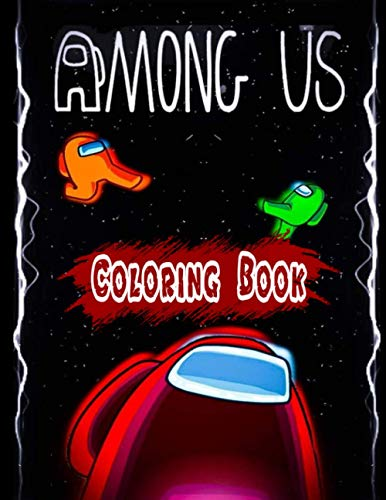 Among Us Coloring Book: An Amazing Coloring Book For Adults To Develop Creativity And Kick Back Through Comic Coloring Several Among Us Illustrations - Premium Quality