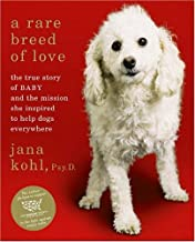 A Rare Breed of Love: The True Story of Baby and the Mission She Inspired to Help Dogs Everywhere