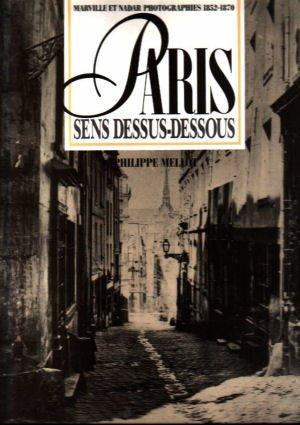 Paris - Sens Dessus-Dessous. Marville Et Nadar Photographies 1852-1870.