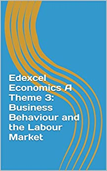 Edexcel Economics A Theme 3: Business Behaviour and the Labour Market by [Brendan Casey]
