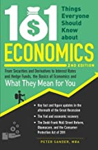By Peter Sander 101 Things Everyone Should Know About Economics: From Securities and Derivatives to Interest Rates a (Second Edition) [Paperback]