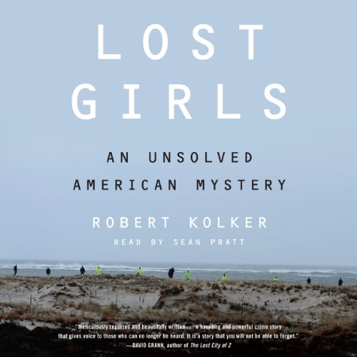 Lost Girls     An Unsolved American Mystery              By:                                                                                                                                 Robert Kolker                               Narrated by:                                                                                                                                 Sean Pratt                      Length: 11 hrs and 10 mins     4 ratings     Overall 4.8