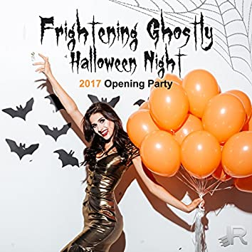 Frightening Ghostly Halloween Night: 2017 Opening Party, Ultimate Spooky Sounds, Scary Horror Music for Zombie Dance