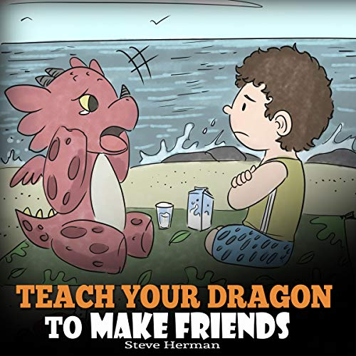 Teach Your Dragon to Make Friends: A Dragon Book to Teach Kids How to Make New Friends cover art