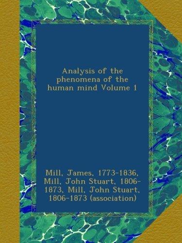 Analysis of the phenomena of the human mind Volume 1
