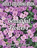 Beautiful Flowers: An Adult Coloring Book with 50 Relaxing Images of Roses, Lilies, Tulips, Cherry Blossoms, Sunflowers, Orchids, Violets, and More!