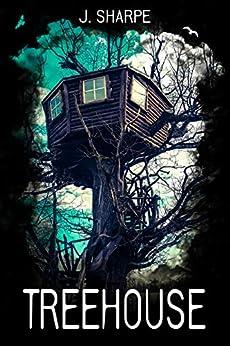 Treehouse: A Suspenseful Horror by [J. Sharpe]