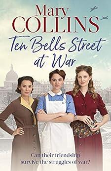 Ten Bells Street at War (The Spitalfields Sagas) by [Mary Collins]