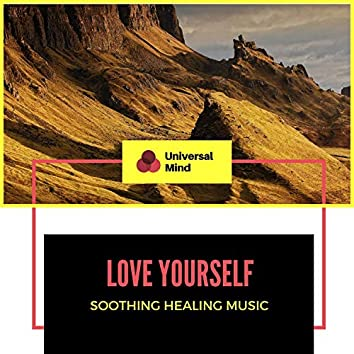 Love Yourself - Soothing Healing Music