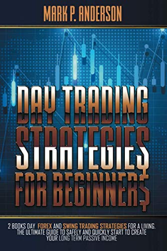 DAY TRADING STRATEGIES FOR BEGINNERS: 2 Books: Day, Forex and Swing Trading Strategies for a Living. The Ultimate Guide on How to Start Creating, ... Income (TRADING FOR BEGINNERS, Band 2)