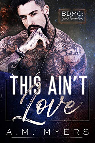 This Ain't Love: MC Romance (BDMC: Second Generation Book 1) by [A.M. Myers, Daqri Bernardo, Julie Deaton, Wander Aguiar]