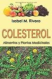 COLESTEROL. Alimentos y Plantas Medicinales: Conoce TODO sobre el colesterol, y aprende cómo reducirlo con la alimentación, con zumos y con las plantas medicinales más efectivas.
